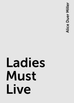 Ladies Must Live, Alice Duer Miller
