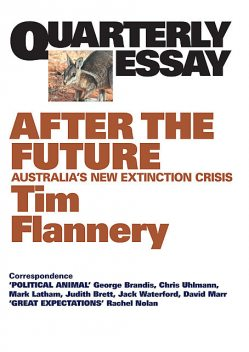 Quarterly Essay 48 After the Future, Tim Flannery