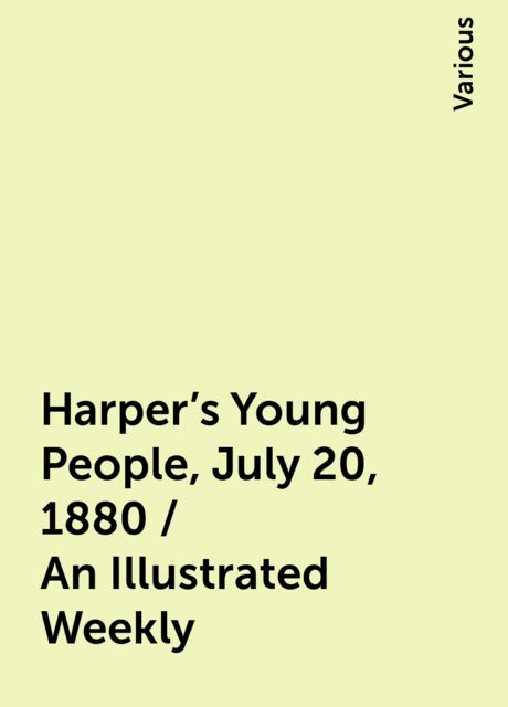 Harper's Young People, July 20, 1880 / An Illustrated Weekly, Various