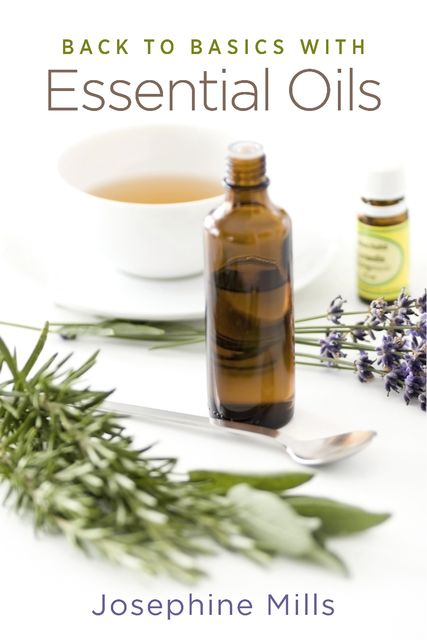 Back to Basics with Essential Oils, Mills Josephine