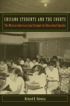 Chicano Students and the Courts, Richard R.Valencia