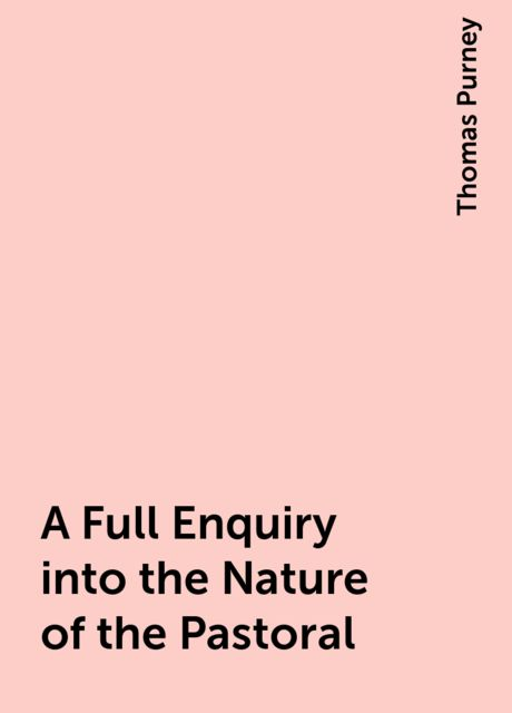 A Full Enquiry into the Nature of the Pastoral, Thomas Purney