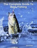 The Complete Guide to Bass Fishing, Jack Green
