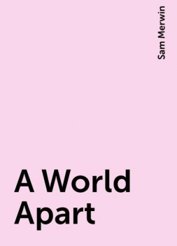 A World Apart, Sam Merwin
