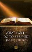 What Must I Do To Be Saved, Dwight L. Moody