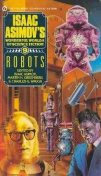 Isaac Asimov's Worlds of Science Fiction. Book 9: Robots, Isaac Asimov, Philip Dick, Robert Sheckley, Clifford Simak, David Brin, Thomas A.Easton, A.A.Jackson IV, Algis Budrys, C.L.Moore, C.M.Kornbluth, Frederik Pohl, Henry Kuttner, Henry Slesar, Howard Waldrop, Lest, George Smith, David Bunch