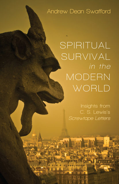 Spiritual Survival in the Modern World, Andrew Dean Swafford