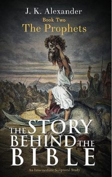 The Story Behind The Bible, J.K. Alexander