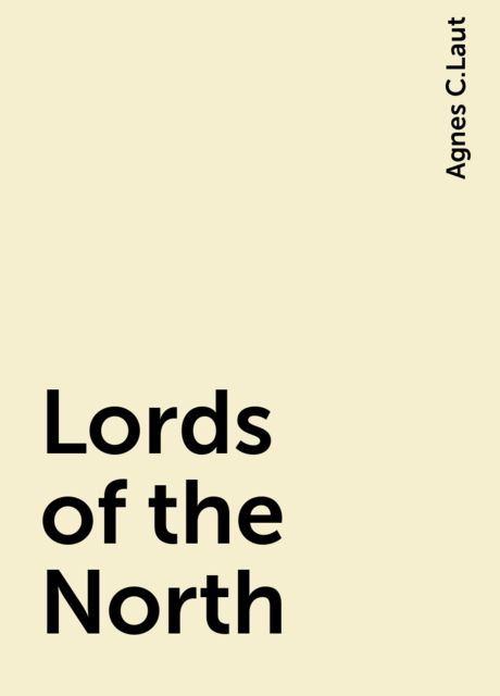 Lords of the North, Agnes C.Laut