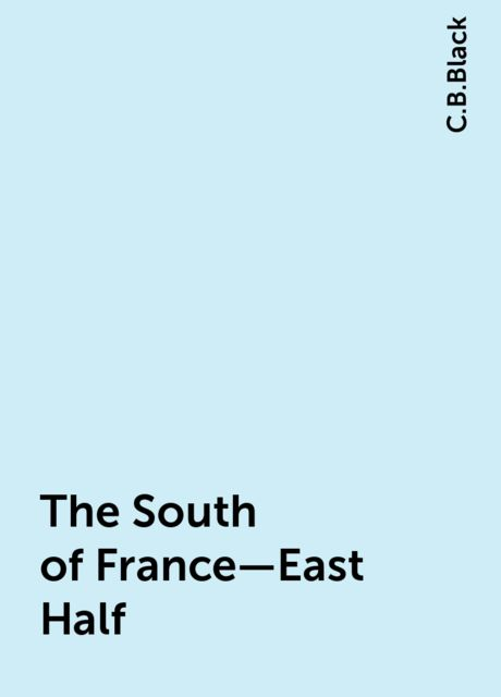 The South of France—East Half, C.B.Black