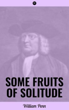 Some Fruits of Solitude, William Penn