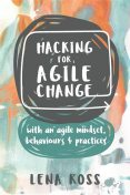 Hacking for Agile Change, Lena Ross