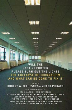 Will the Last Reporter Please Turn out the Lights, Robert McChesney, Victor Pickard