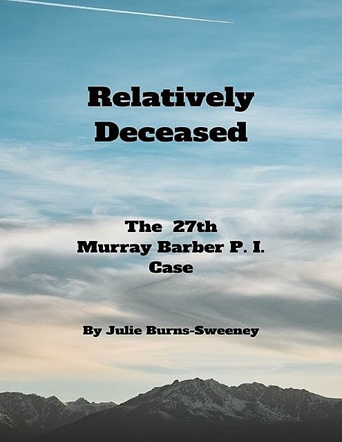 Relatively Deceased: The 27th Murray Barber P. I. Case, Julie Burns-Sweeney