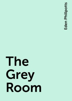 The Grey Room, Eden Phillpotts