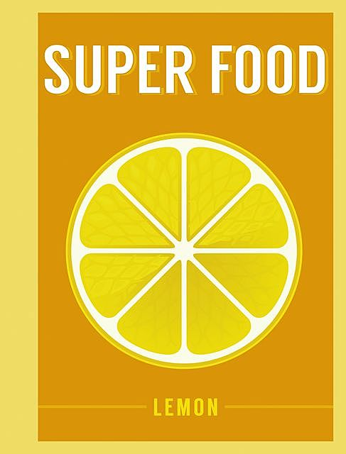 Superfood: Lemon, Bloomsbury Publishing