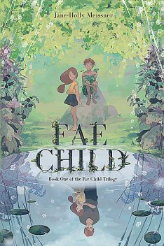 Fae Child, Jane-Holly Meissner
