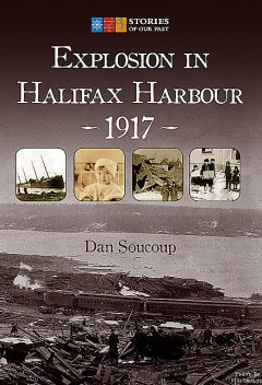 Explosion in Halifax Harbour, 1917, Dan Soucoup