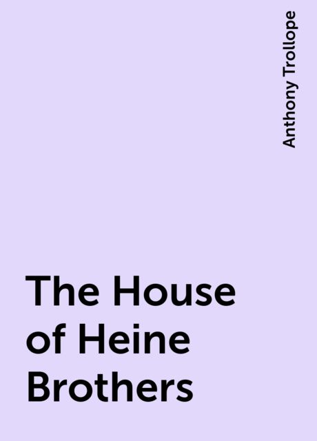 The House of Heine Brothers, Anthony Trollope
