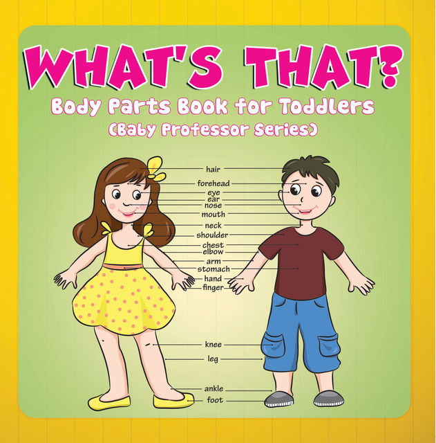 What's That? Body Parts Book for Toddlers (Baby Professor Series), Speedy Publishing LLC