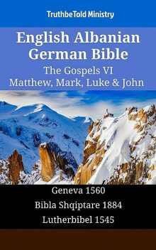 English Albanian German Bible – The Gospels VI – Matthew, Mark, Luke & John, TruthBeTold Ministry