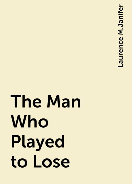 The Man Who Played to Lose, Laurence M.Janifer