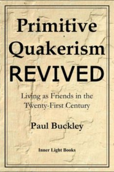 Primitive Quakerism Revived, Paul Buckley