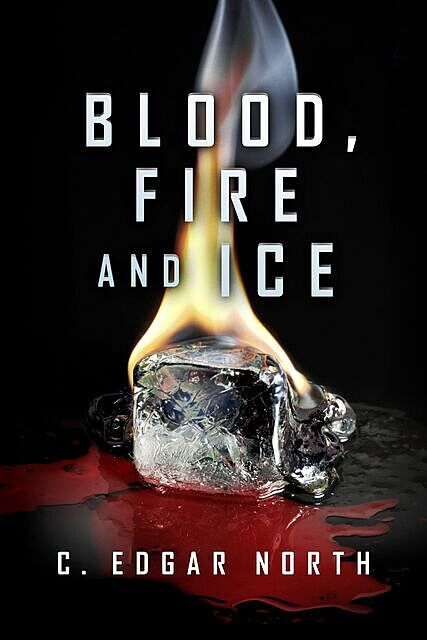 Blood, Fire and Ice, Edgar C.North