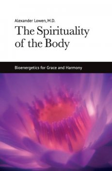 The Spirituality of the Body, Alexander Lowen