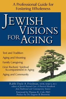 Jewish Visions for Aging, MSW, Rabbi Dayle A. Friedman, MAJCS BCC
