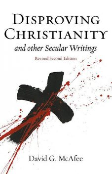 Disproving Christianity and Other Secular Writings (3rd Edition), David McAfee