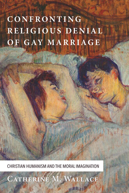 Confronting Religious Denial of Gay Marriage, Catherine M. Wallace