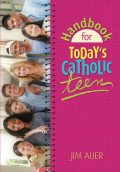 Handbook for Today's Catholic Teen, Jim Auer