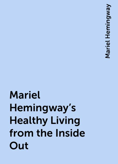Mariel Hemingway's Healthy Living from the Inside Out, Mariel Hemingway