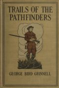 Trails of the Pathfinders, George Bird Grinnell