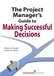 Project Manager's Guide to Making Successful Decisions, Robert Powell
