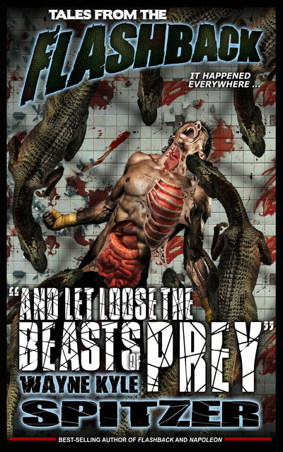 "Tales from the Flashback: ""And Let Loose the Beasts of Prey"", Wayne Kyle Spitzer"