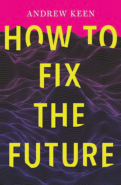 How to Fix the Future, Andrew Keen