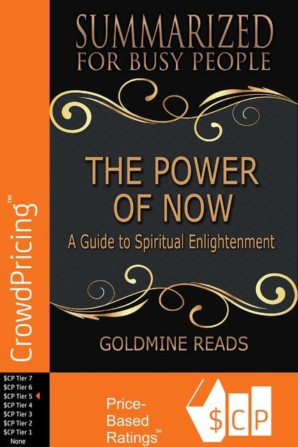 The Power of Now – Summarized for Busy People: A Guide to Spiritual Enlightenment, Goldmine Reads