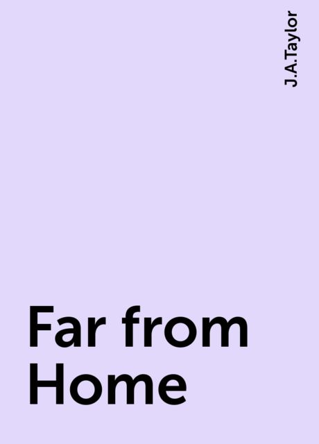 Far from Home, J.A.Taylor