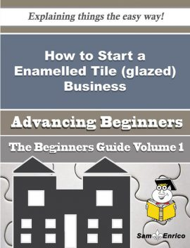 How to Start a Enamelled Tile (glazed) Business (Beginners Guide), Russel Mckenney