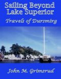 Sailing Beyond Lake Superior: Travels of Dursmirg, John M.Grimsrud