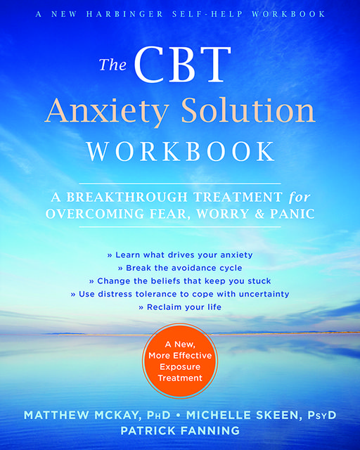 The CBT Anxiety Solution Workbook, Matthew McKay, Fanning Patrick, Michelle Skeen