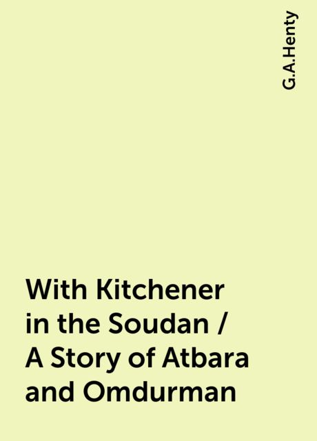 With Kitchener in the Soudan / A Story of Atbara and Omdurman, G.A.Henty