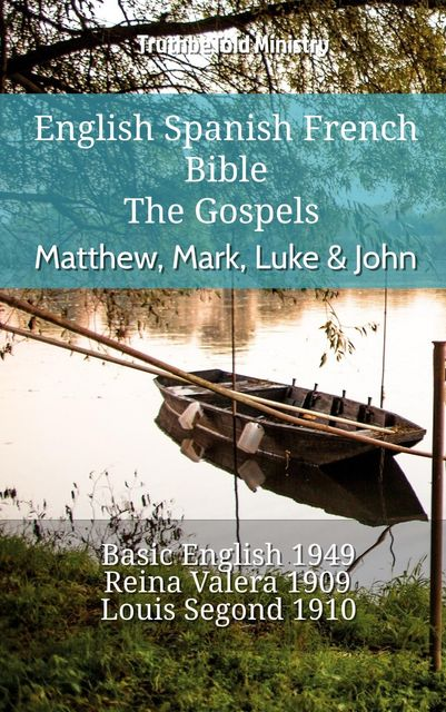 English Spanish French Bible – The Gospels – Matthew, Mark, Luke & John, Truthbetold Ministry