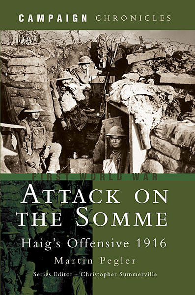 Attack on the Somme: Haig's Offensive 1916, Martin Pegler