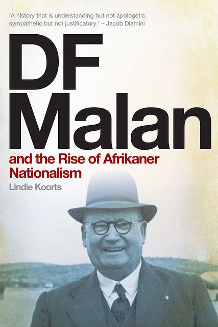 DF Malan and the Rise of Afrikaner Nationalism, Lindie Koorts