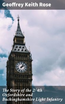 The Story of the 2/4th Oxfordshire and Buckinghamshire Light Infantry, Geoffrey Keith Rose