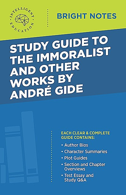 Study Guide to The Immoralist and Other Works by Andre Gide, Intelligent Education