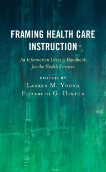 Framing Health Care Instruction, Edited by Lauren M. Young Elizabeth G. Hinton